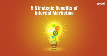 5 Strategic Benefits of Internal Marketing