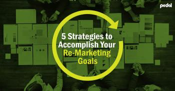 5 Strategies to Accomplish Your Re-Marketing Goals
