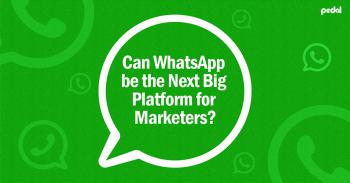 Can WhatsApp be the Next Big Platform for Markerters
