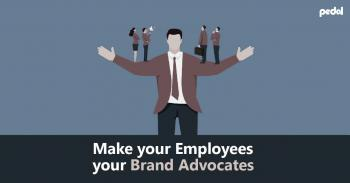 Make Your Employees Your Brand Advocates